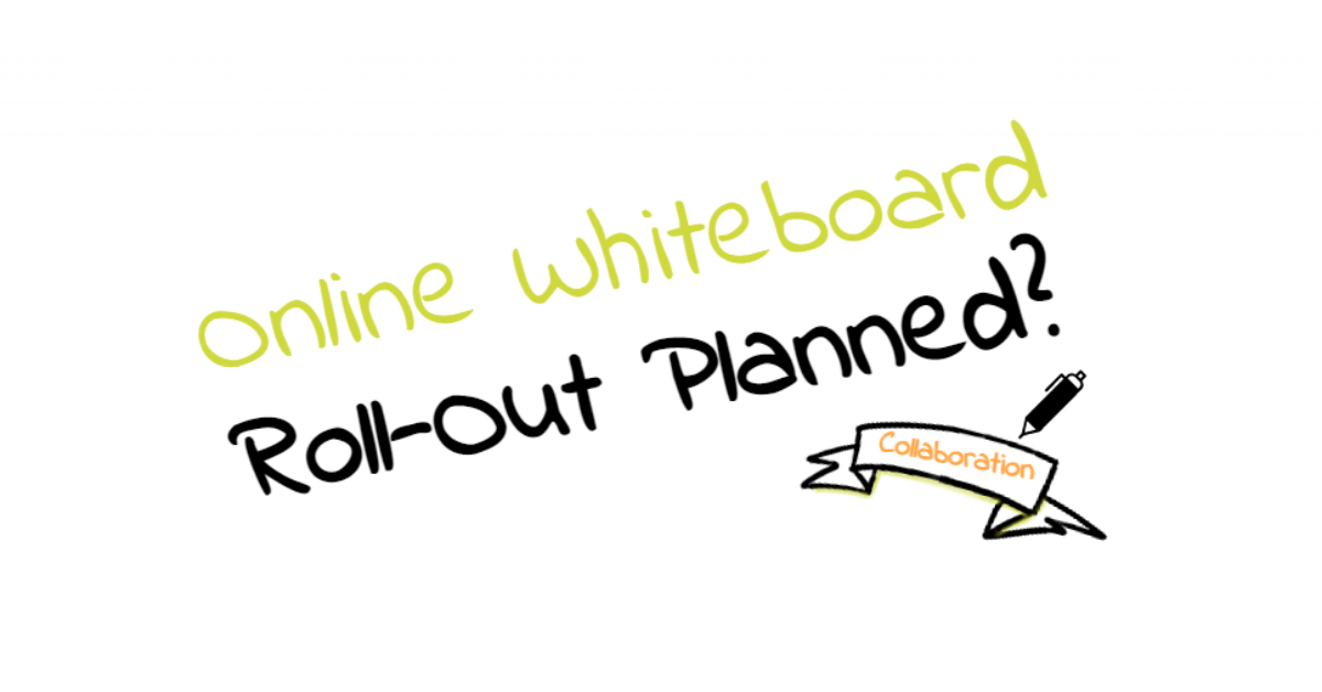 Roll-out of an online whiteboard solution planned?